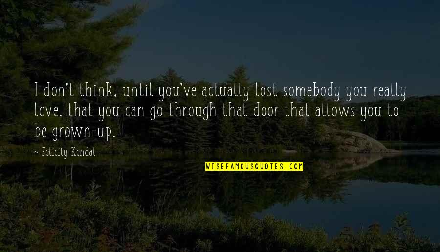 I Can't Love You Quotes By Felicity Kendal: I don't think, until you've actually lost somebody