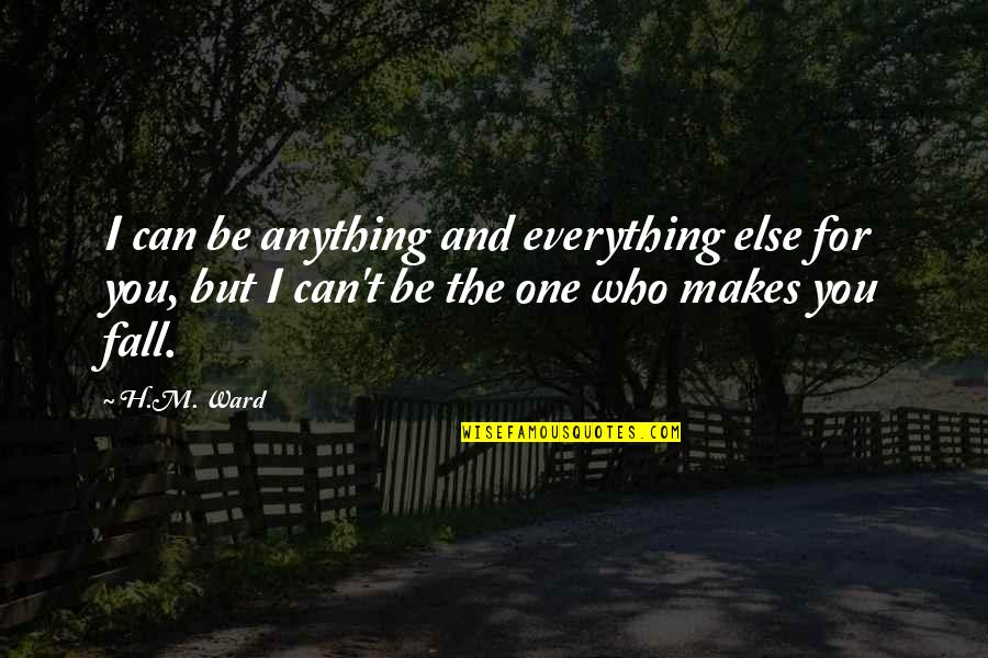 I Can't Love You Quotes By H.M. Ward: I can be anything and everything else for