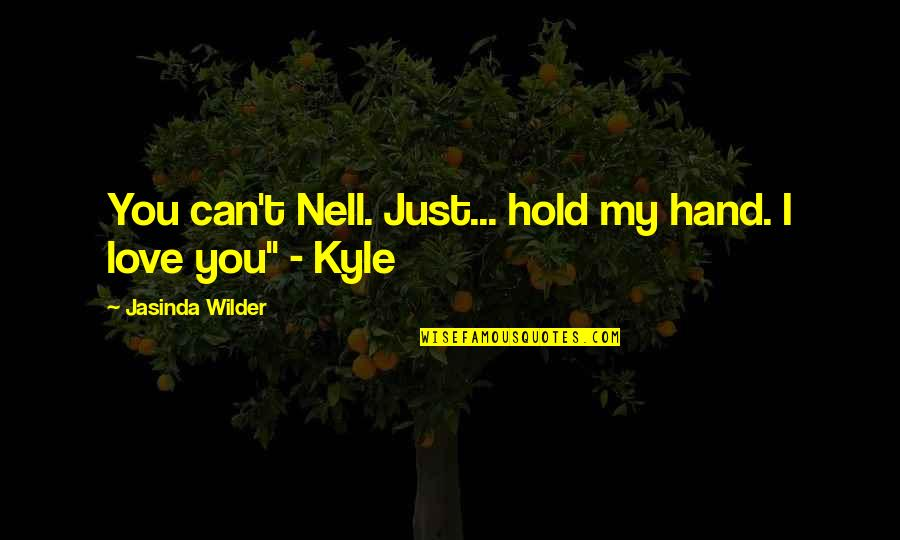 I Can't Love You Quotes By Jasinda Wilder: You can't Nell. Just... hold my hand. I