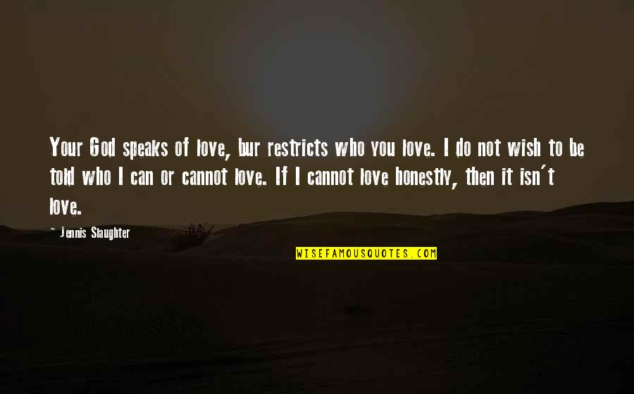 I Can't Love You Quotes By Jennis Slaughter: Your God speaks of love, bur restricts who