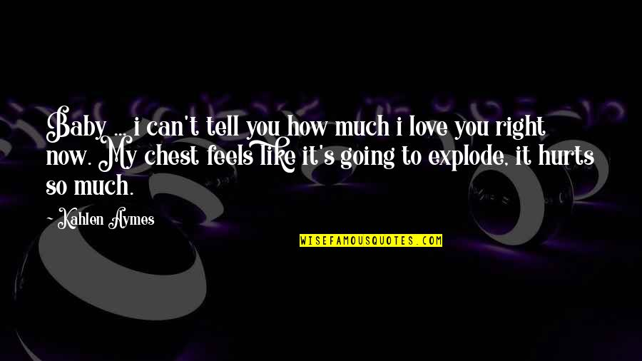 I Can't Love You Quotes By Kahlen Aymes: Baby ... i can't tell you how much
