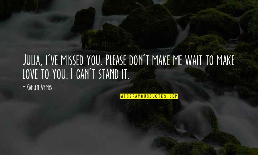 I Can't Love You Quotes By Kahlen Aymes: Julia, i've missed you. Please don't make me