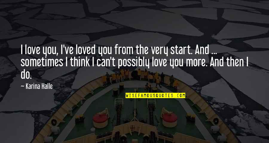 I Can't Love You Quotes By Karina Halle: I love you, I've loved you from the