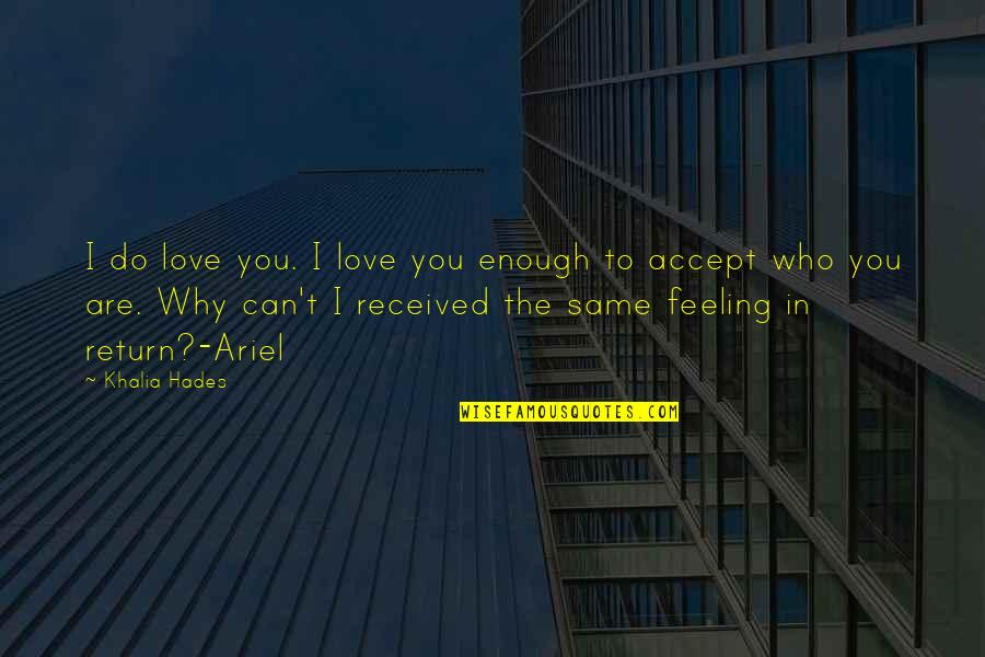 I Can't Love You Quotes By Khalia Hades: I do love you. I love you enough
