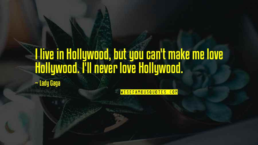 I Can't Love You Quotes By Lady Gaga: I live in Hollywood, but you can't make