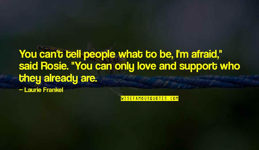 I Can't Love You Quotes By Laurie Frankel: You can't tell people what to be, I'm