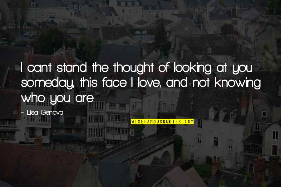 I Can't Love You Quotes By Lisa Genova: I can't stand the thought of looking at