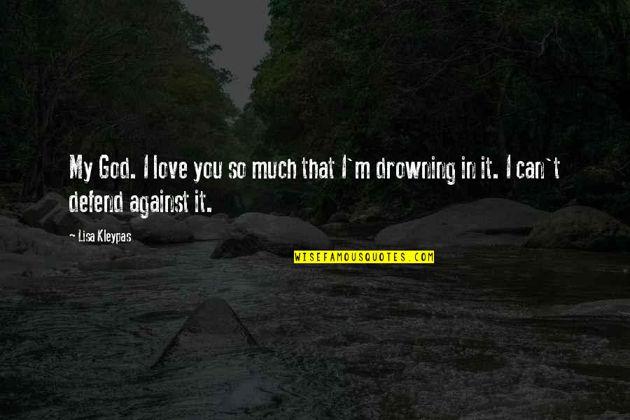 I Can't Love You Quotes By Lisa Kleypas: My God. I love you so much that