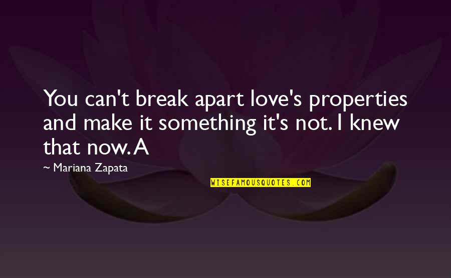 I Can't Love You Quotes By Mariana Zapata: You can't break apart love's properties and make