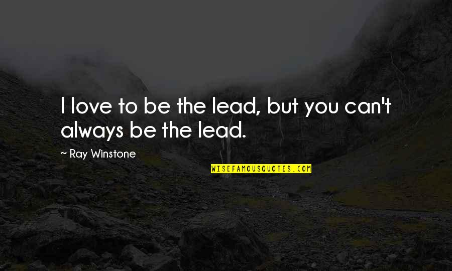 I Can't Love You Quotes By Ray Winstone: I love to be the lead, but you