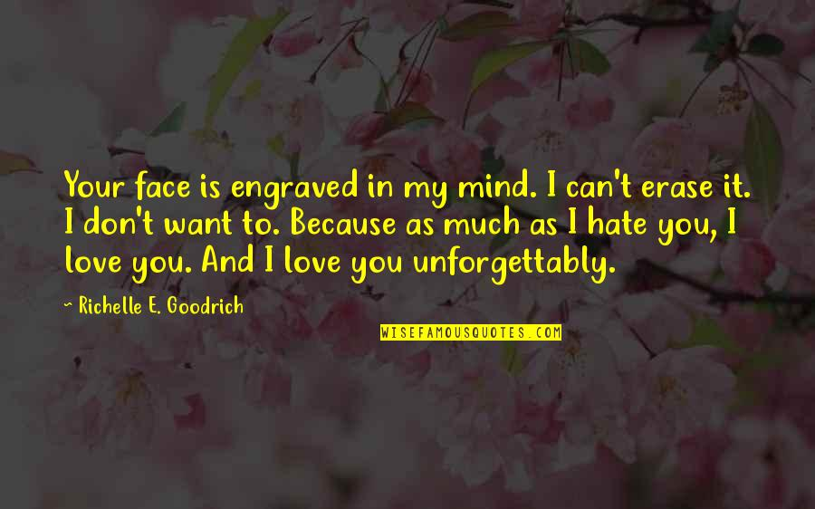 I Can't Love You Quotes By Richelle E. Goodrich: Your face is engraved in my mind. I