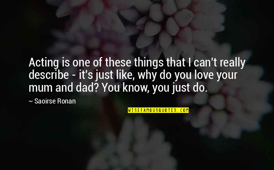 I Can't Love You Quotes By Saoirse Ronan: Acting is one of these things that I