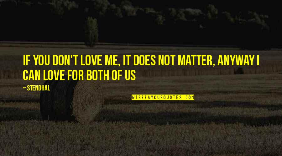I Can't Love You Quotes By Stendhal: If you don't love me, it does not