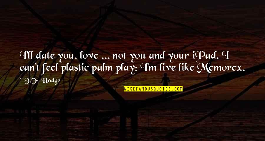 I Can't Love You Quotes By T.F. Hodge: I'll date you, love ... not you and