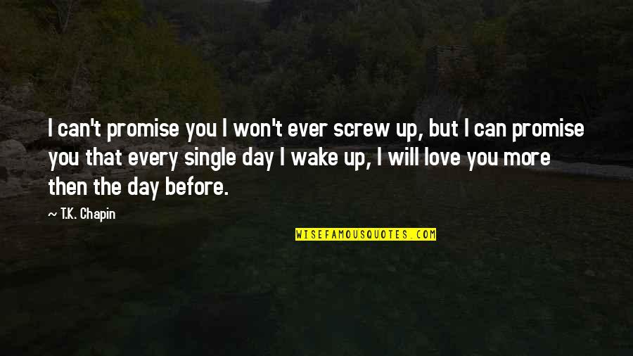 I Can't Love You Quotes By T.K. Chapin: I can't promise you I won't ever screw