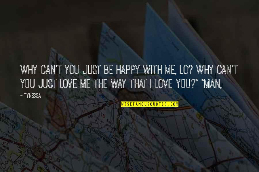 I Can't Love You Quotes By Tynessa: Why can't you just be happy with me,