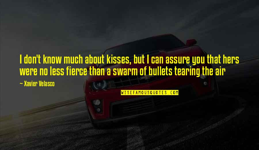I Can't Love You Quotes By Xavier Velasco: I don't know much about kisses, but I
