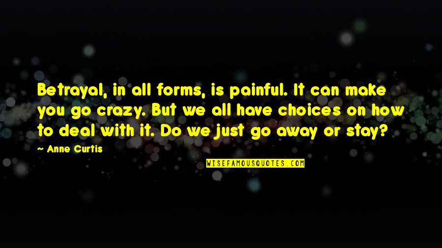 I Can't Make You Stay Quotes By Anne Curtis: Betrayal, in all forms, is painful. It can