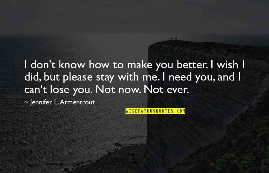 I Can't Make You Stay Quotes By Jennifer L. Armentrout: I don't know how to make you better.