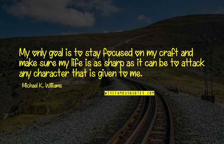 I Can't Make You Stay Quotes By Michael K. Williams: My only goal is to stay focused on