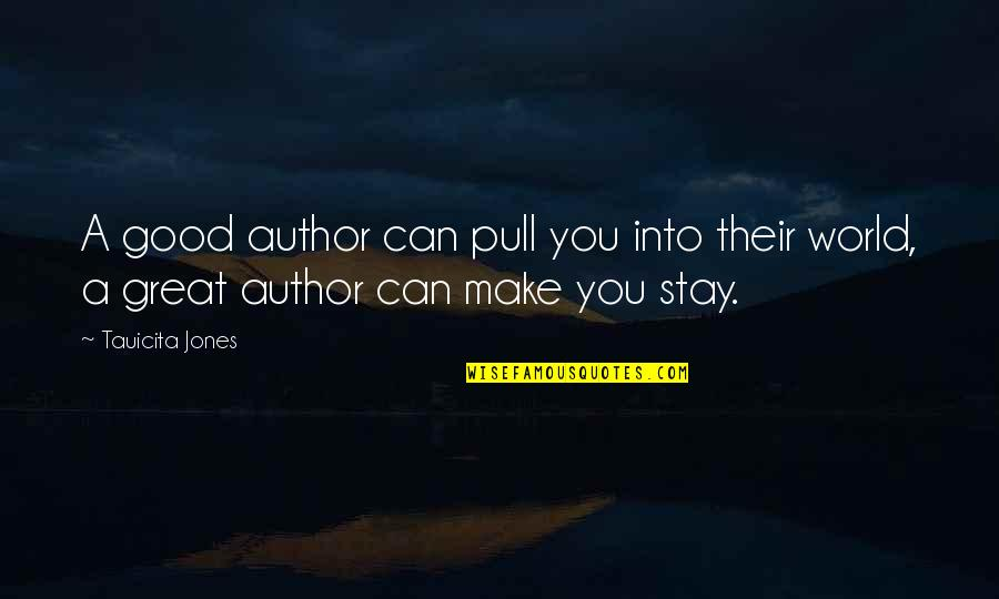 I Can't Make You Stay Quotes By Tauicita Jones: A good author can pull you into their