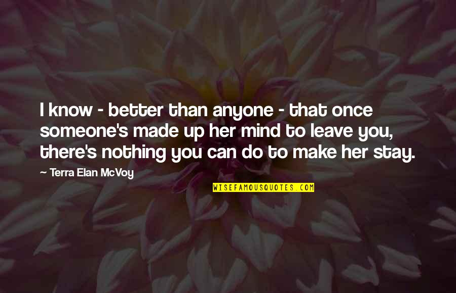 I Can't Make You Stay Quotes By Terra Elan McVoy: I know - better than anyone - that