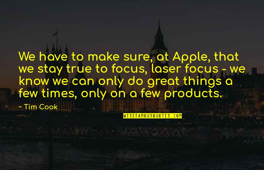 I Can't Make You Stay Quotes By Tim Cook: We have to make sure, at Apple, that
