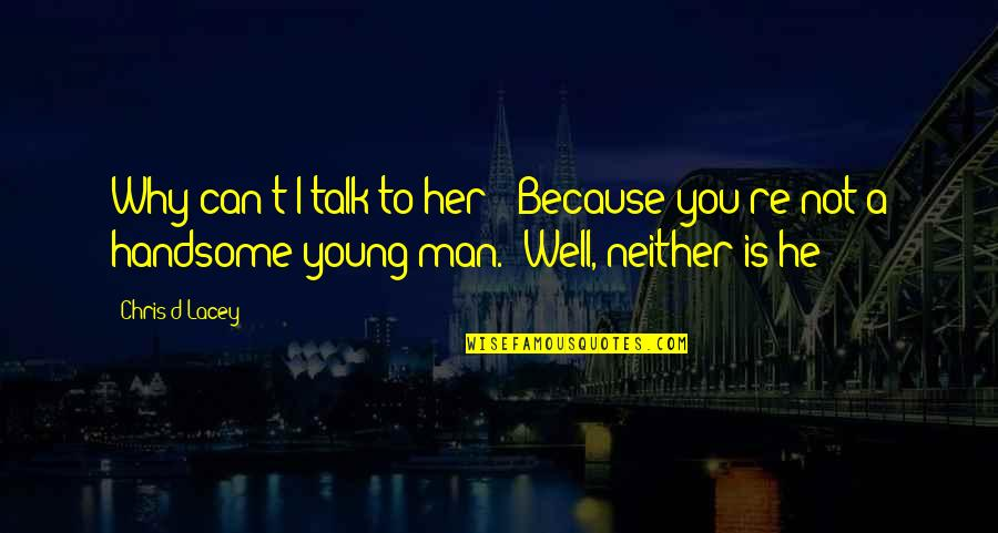 "I Can't Talk To Her Quotes By Chris D'Lacey: Why can't I talk to her?""""Because you're not"