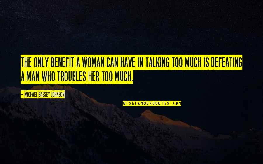 I Can't Talk To Her Quotes By Michael Bassey Johnson: The only benefit a woman can have in