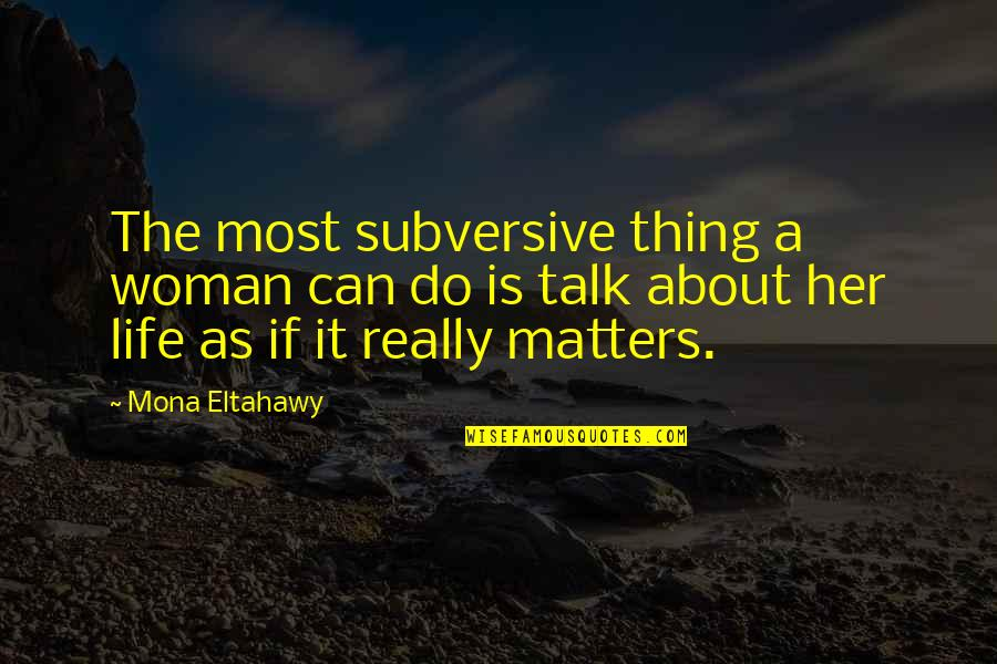 I Can't Talk To Her Quotes By Mona Eltahawy: The most subversive thing a woman can do