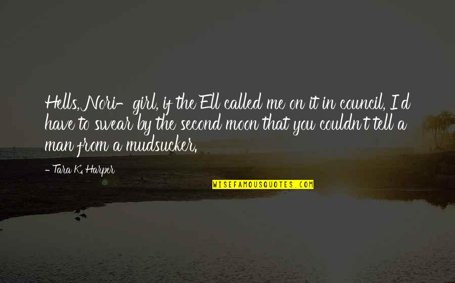 I Can't Talk To Her Quotes By Tara K. Harper: Hells, Nori-girl, if the Ell called me on