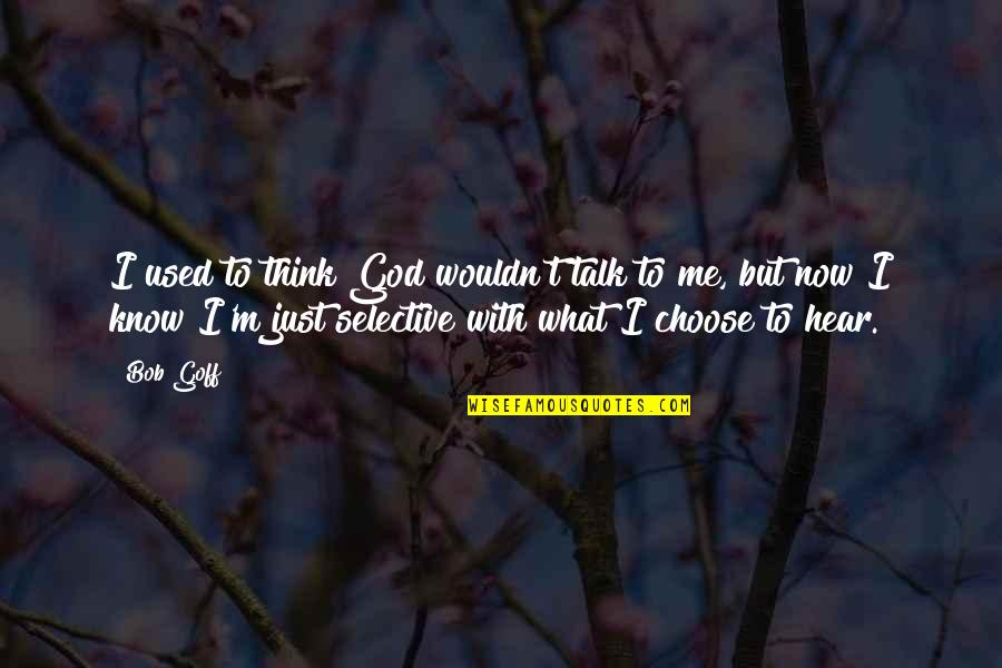 I Choose God Quotes By Bob Goff: I used to think God wouldn't talk to
