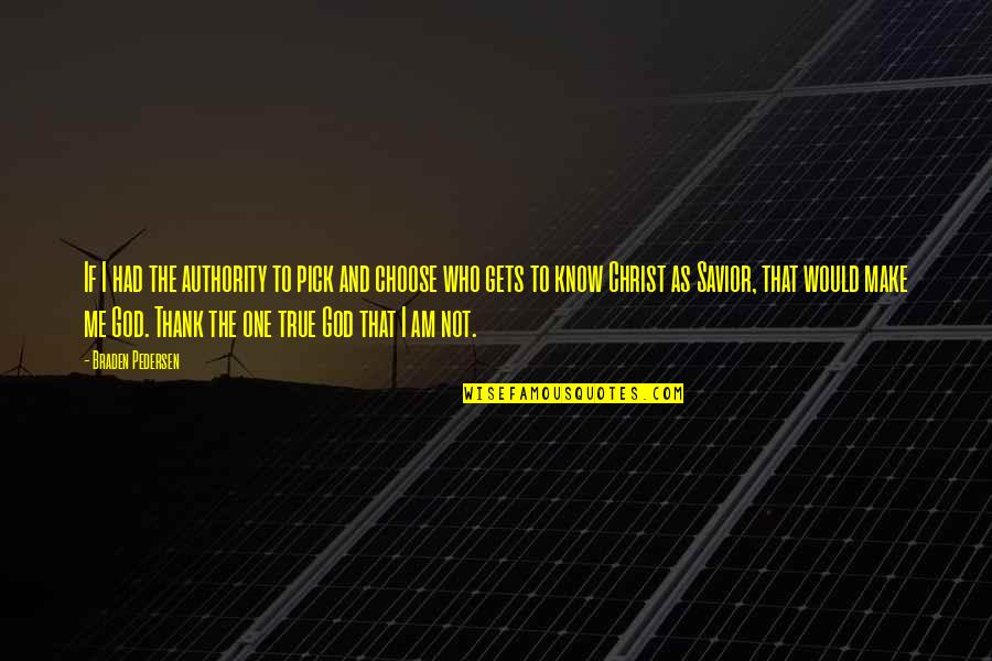 I Choose God Quotes By Braden Pedersen: If I had the authority to pick and
