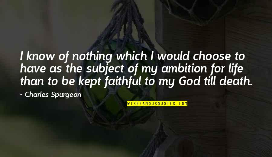 I Choose God Quotes By Charles Spurgeon: I know of nothing which I would choose