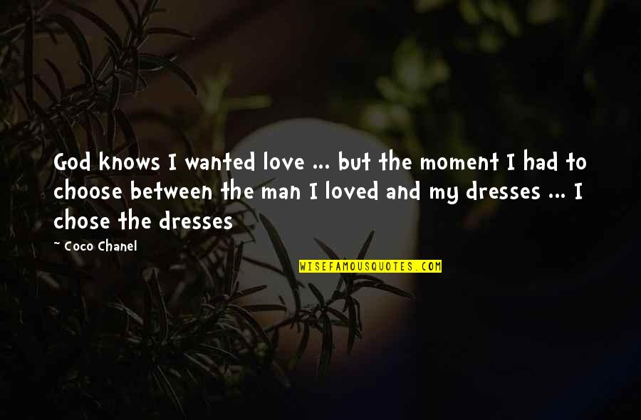 I Choose God Quotes By Coco Chanel: God knows I wanted love ... but the