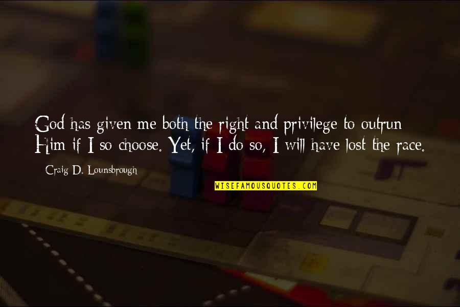 I Choose God Quotes By Craig D. Lounsbrough: God has given me both the right and