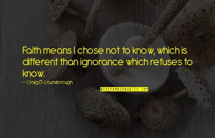 I Choose God Quotes By Craig D. Lounsbrough: Faith means I chose not to know, which
