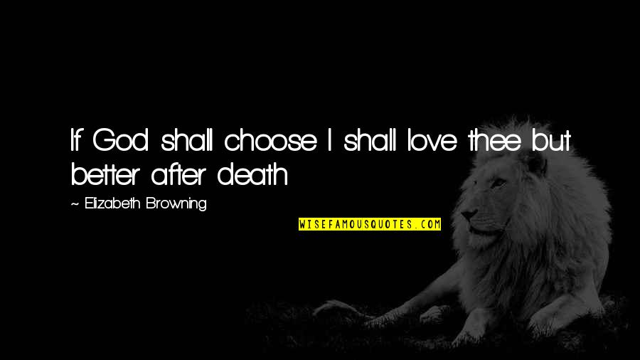 I Choose God Quotes By Elizabeth Browning: If God shall choose I shall love thee