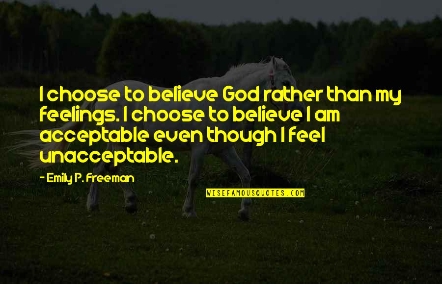 I Choose God Quotes By Emily P. Freeman: I choose to believe God rather than my