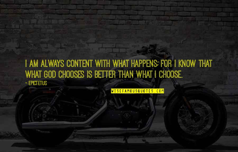 I Choose God Quotes By Epictetus: I am always content with what happens; for