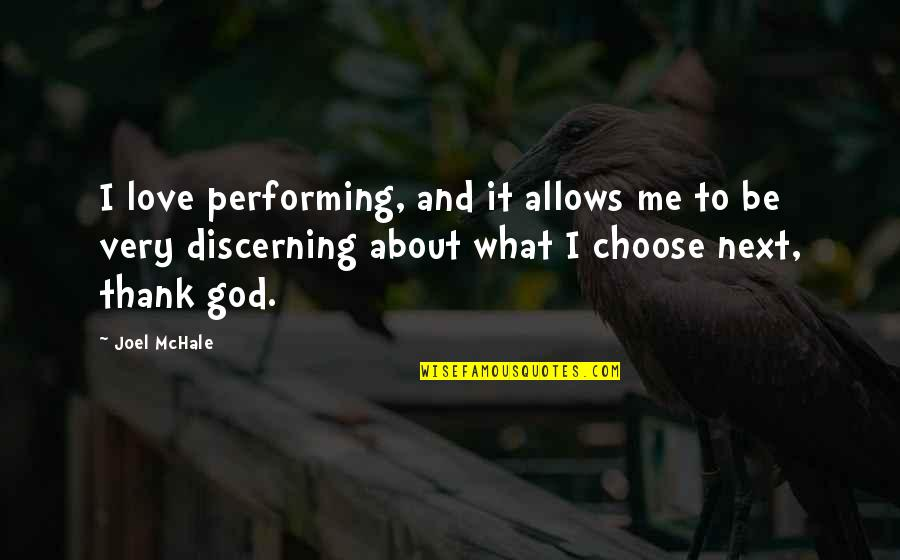 I Choose God Quotes By Joel McHale: I love performing, and it allows me to