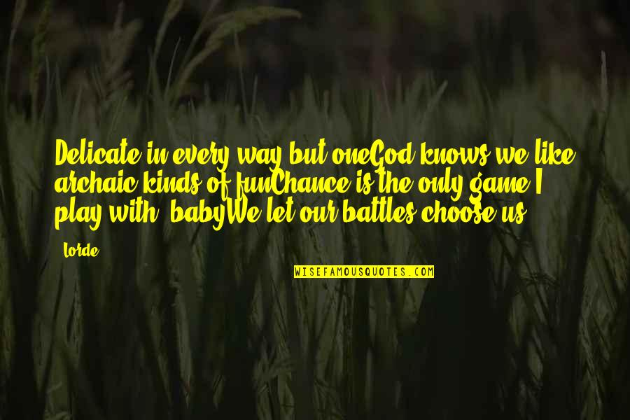 I Choose God Quotes By Lorde: Delicate in every way but oneGod knows we
