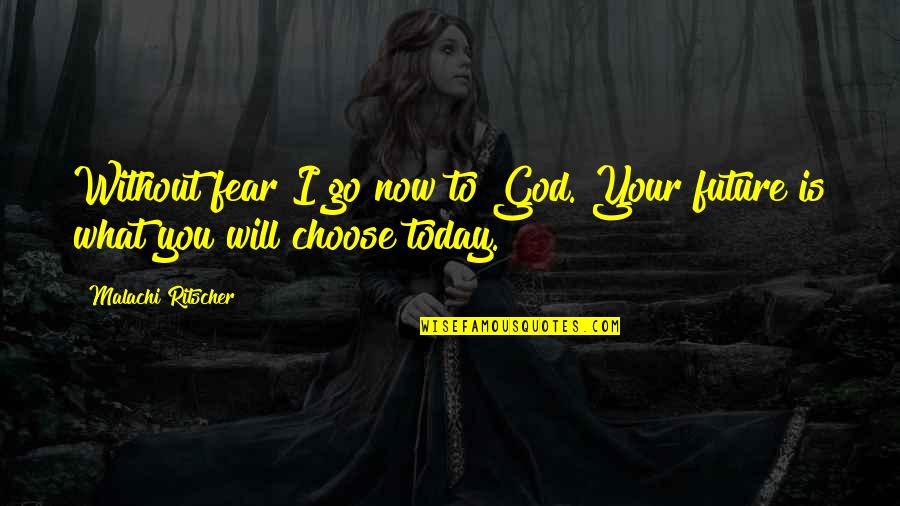 I Choose God Quotes By Malachi Ritscher: Without fear I go now to God. Your