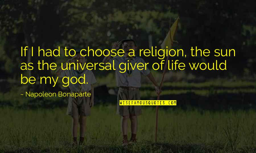 I Choose God Quotes By Napoleon Bonaparte: If I had to choose a religion, the