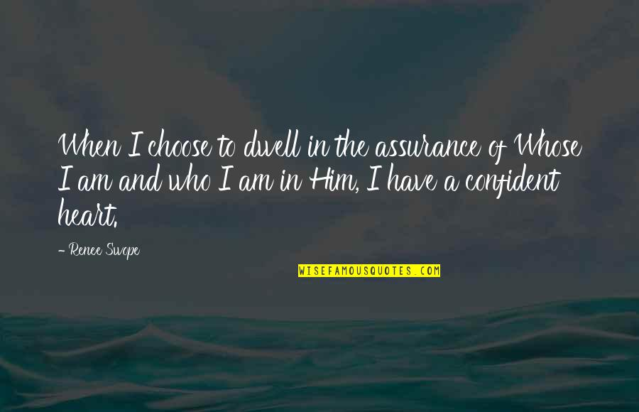 I Choose God Quotes By Renee Swope: When I choose to dwell in the assurance