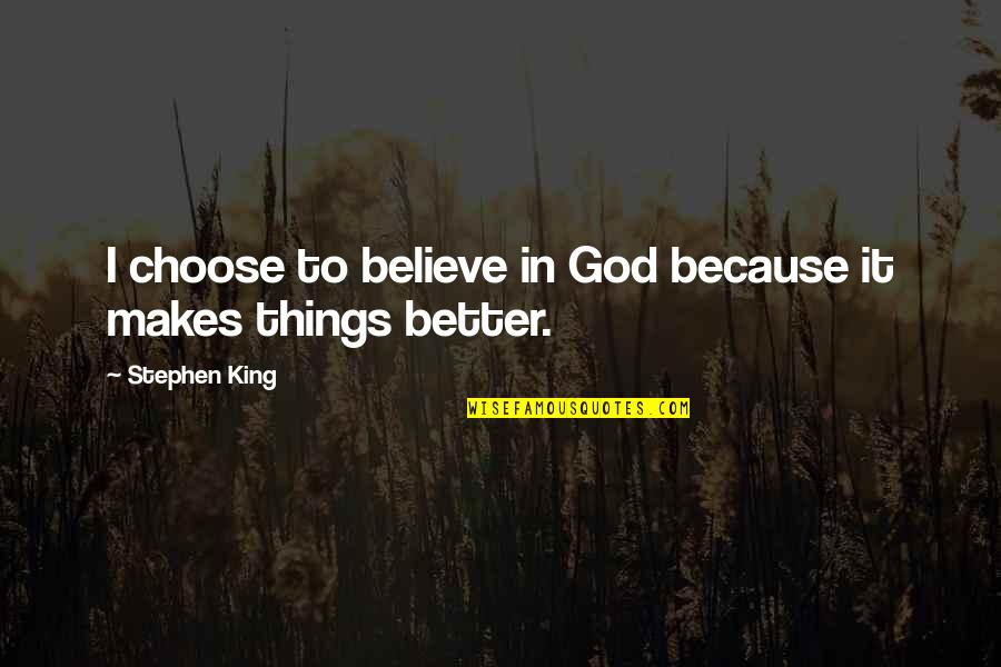 I Choose God Quotes By Stephen King: I choose to believe in God because it