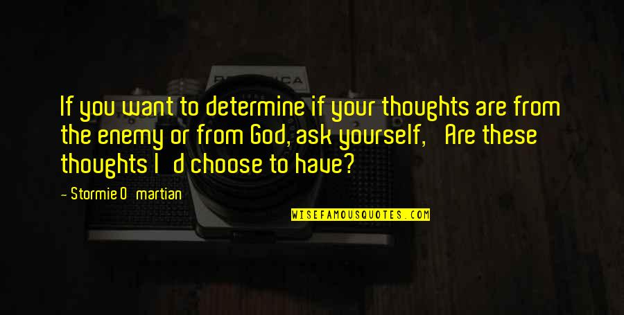I Choose God Quotes By Stormie O'martian: If you want to determine if your thoughts