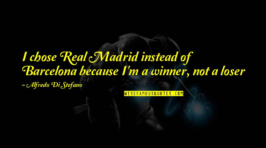 I Chose You Because Quotes By Alfredo Di Stefano: I chose Real Madrid instead of Barcelona because