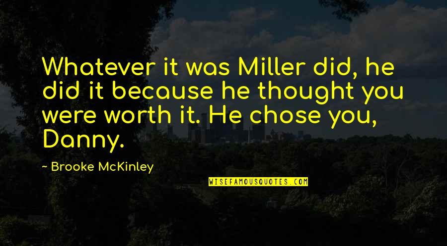 I Chose You Because Quotes By Brooke McKinley: Whatever it was Miller did, he did it