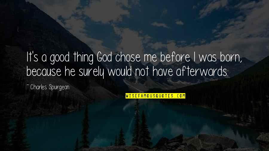 I Chose You Because Quotes By Charles Spurgeon: It's a good thing God chose me before